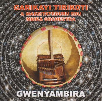 GWENYAMBIRA (ショナの伝統~ンビラ奏者たち) / ガリカイ・ティリコティ(Garikayi Tirikoti & Madzitateguru Edu Mbira Ochestra)