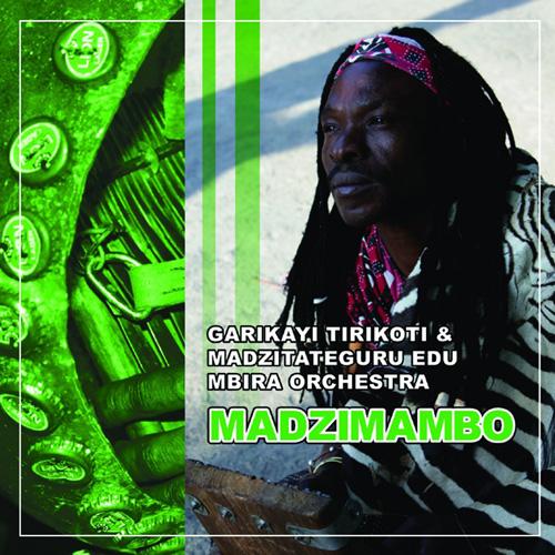 MADZIMAMBO (王たち) / ガリカイ・ティリコティ(Garikayi Tirikoti & Madzitateguru Edu Mbira Ochestra)